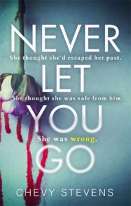 The cover of the brilliant new Chevy Stevens psychological thriller Never Let You Go